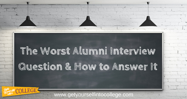 The Worst Alumni Interview Question & How to Answer It