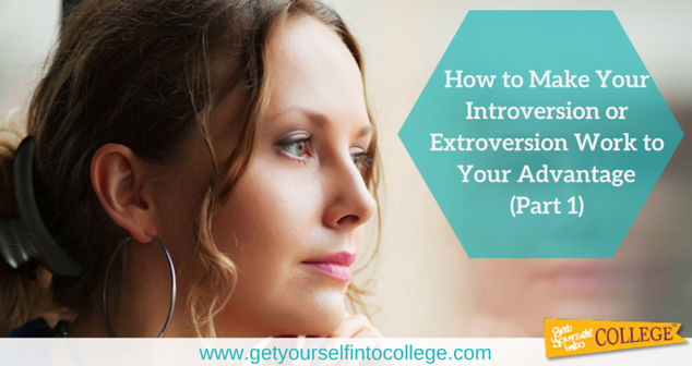 How to Make Your Introversion or Extroversion Work to Your Advantage (Part 1)