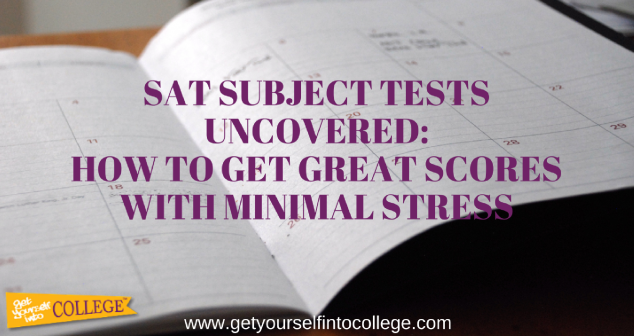 SAT SUBJECT TESTS UNCOVERED: HOW TO GET GREAT SCORES WITH MINIMAL STRESS