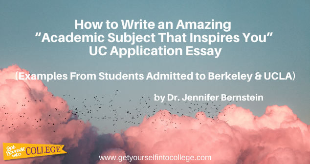 "How to Write an Amazing ""Academic Subject That Inspires You"" UC Application Essay"